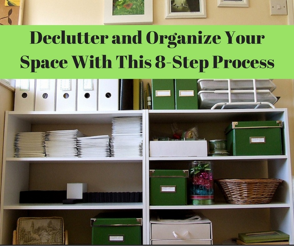 Declutter And Organize Your Space With This 8-Step Process