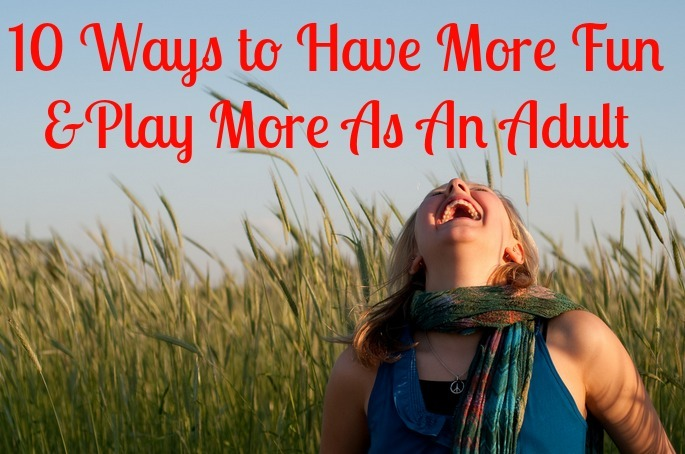 how to have fun and play more as an adult