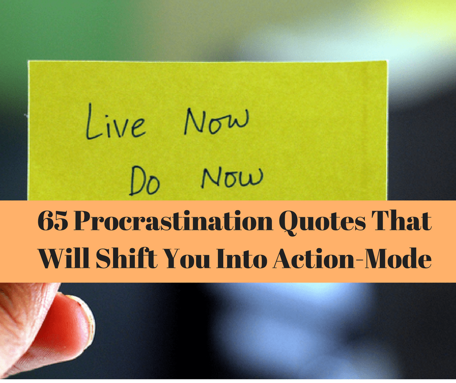 Quotes: 65 Procrastination Quotes That Will Shift You Into Action-Mode
