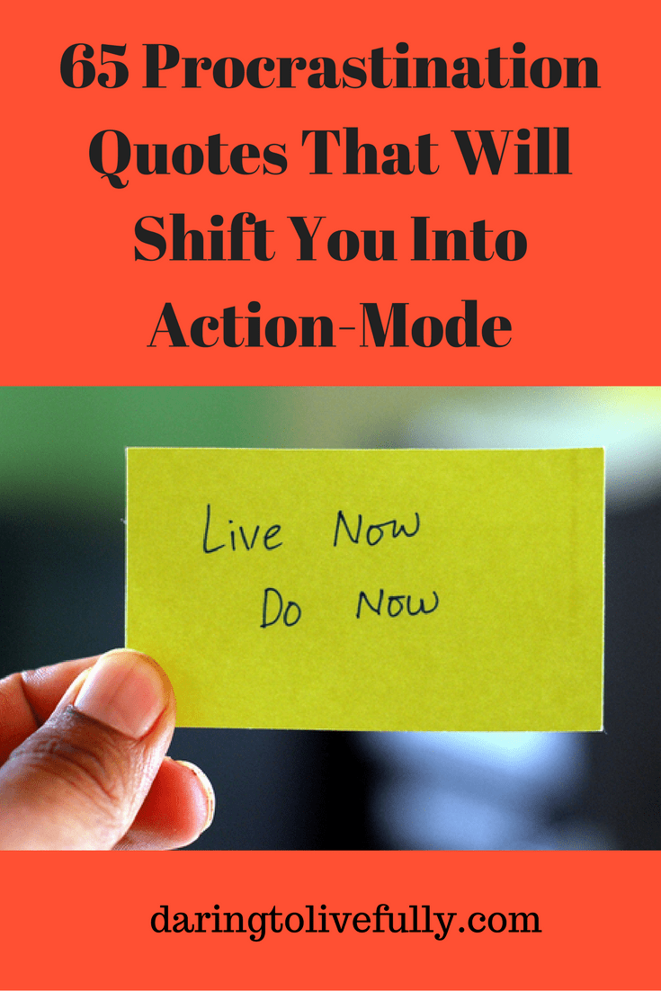 Rhyming Life Quotes 65 Procrastination Quotes That Will Shift You Into Actionmode