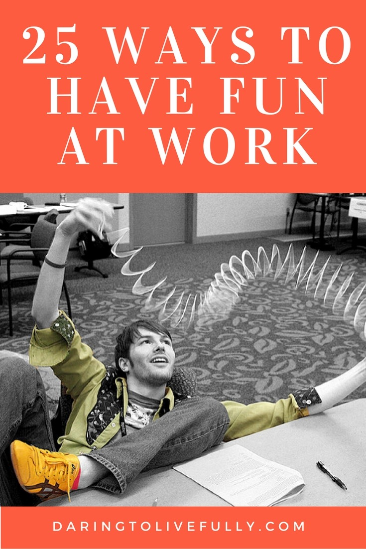 25 ways to have fun at work - daring to live fully