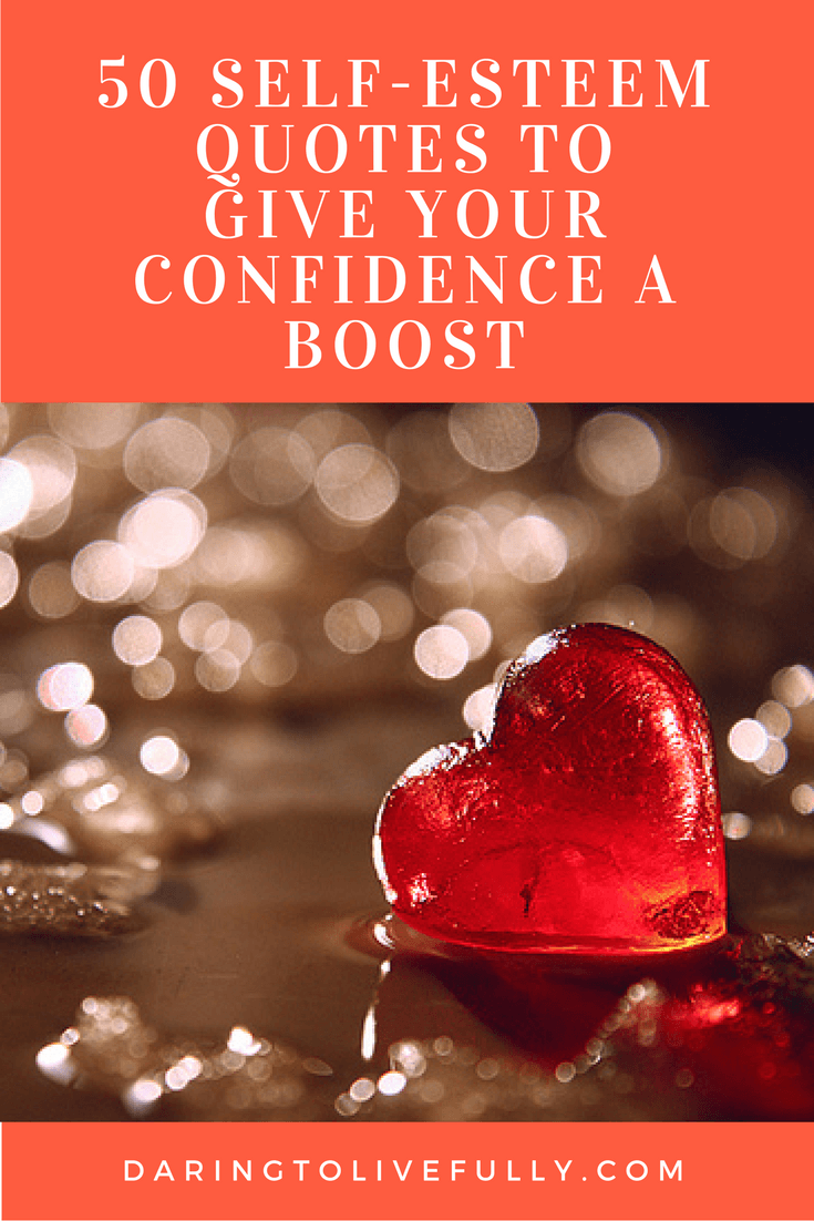 Quotes About Self Esteem Adorable 50 Selfesteem Quotes To Give Your Confidence A Boost  Daring To