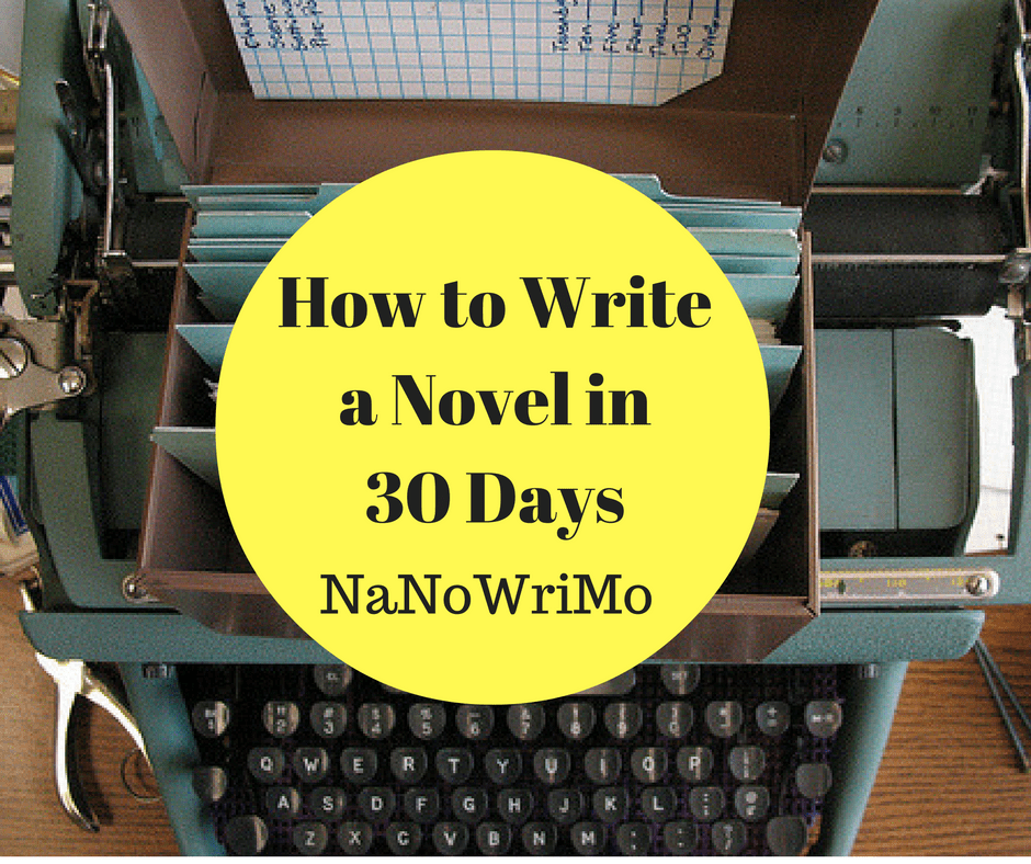 How to Write a Novel in 30 Days - NaNoWriMo - Daring to Live Fully