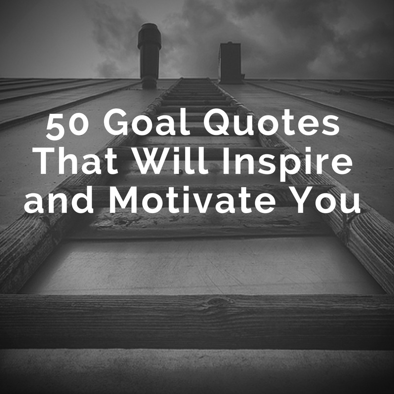 50 Best Motivational Quotes With Images To Inspire You To Achieve Your Goals: 50 Goal Quotes To Inspire And Motivate You