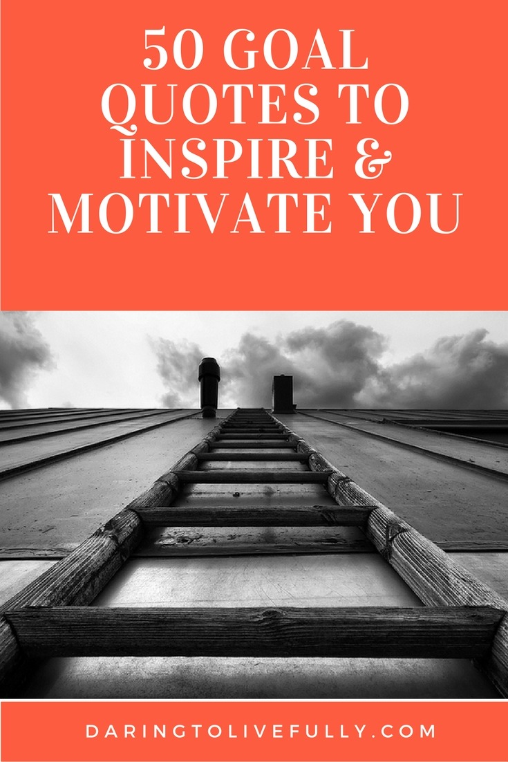 Motivational Sayings Goal Quotes  50 Goal Quotes To Inspire And Motivate You