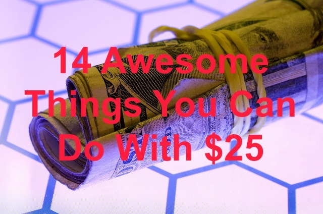 things to do with 25 dollars