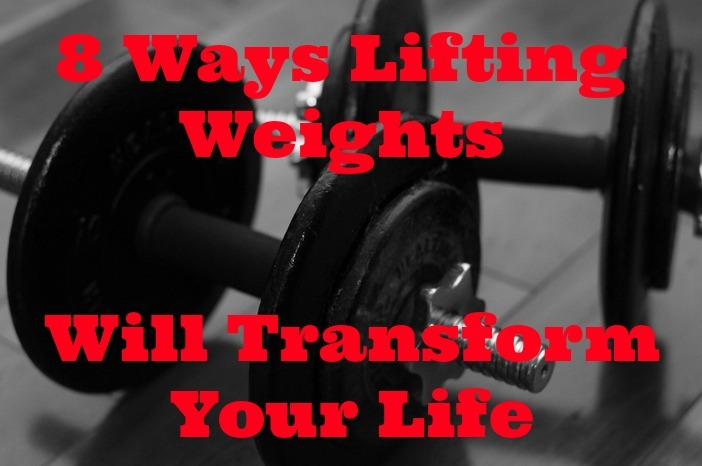 8 Ways Lifting Weights Will Transform Your Life - Daring to Live Fully