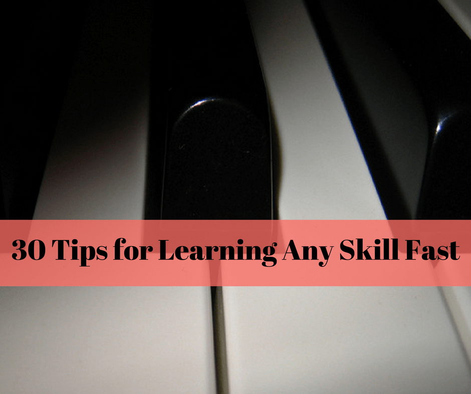 Learn Any Skill Fast 30 Tips For Learning Faster And More Effectively