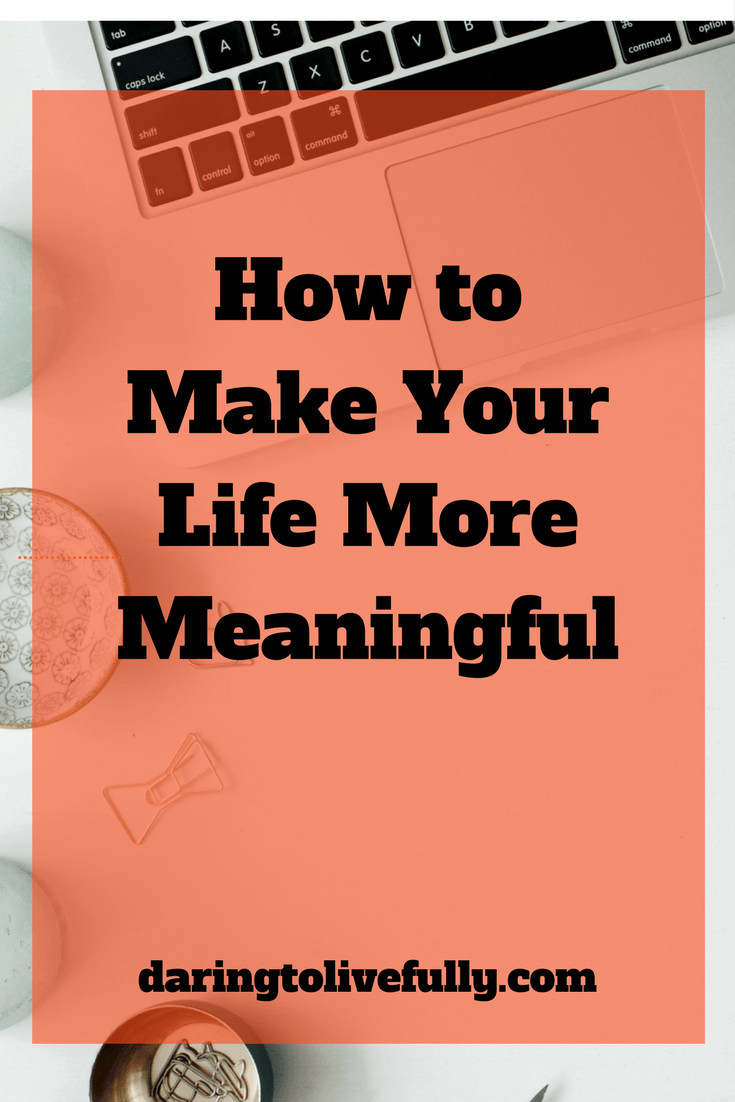 make your life more meaningful