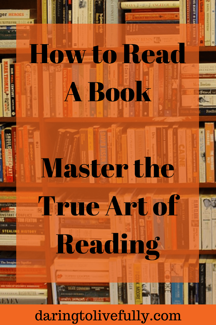 One of the most important skills you can acquire is to learn how to read a book. Knowing how to read a book goes far beyond what most people are taught in school. Here's everything you need to know.