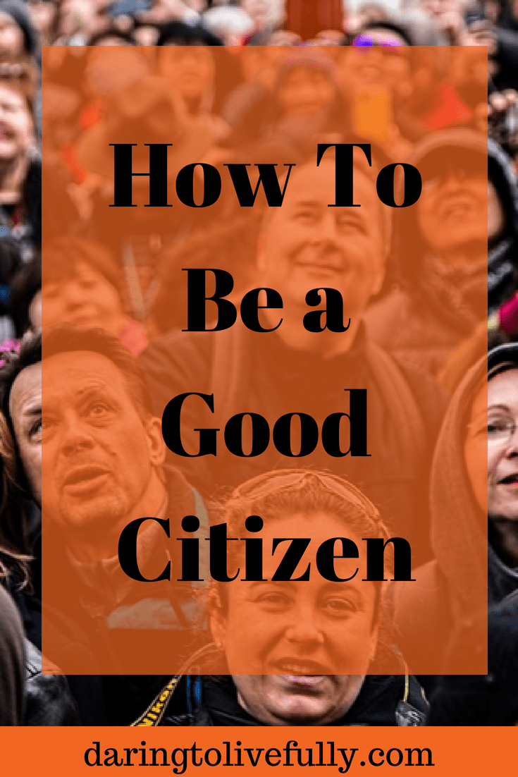 Ensuring Well Informed Citizens Through >> How To Be A Good Citizen 10 Ways To Show Good Citizenship Daring